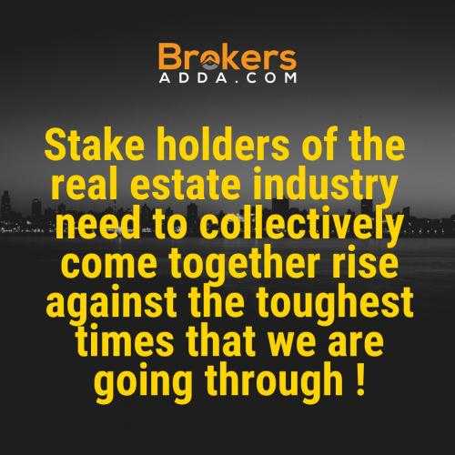 Stake holders of the real estate industry need to collectively cime together rise against the toughest times that we are going through !